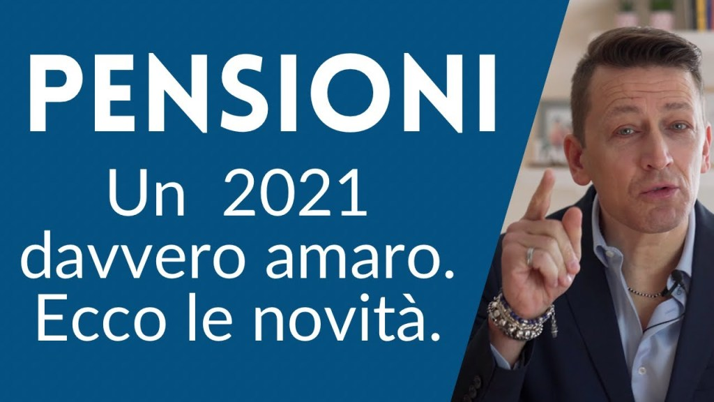 Pensioni: un 2021 davvero amaro. Ecco le novità.