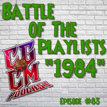 CGCM Podcast EP#83-Playlist Battle 1984