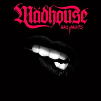 MADHOUSE - Bad Habits (April 23, 2021)