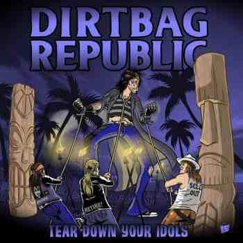 DIRTBAG REPUBLIC - Tear Down Your Idols (Spring, 2021)