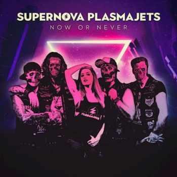 SUPERNOVA PLASMAJETS - Now Or Never (October 22, 2021)