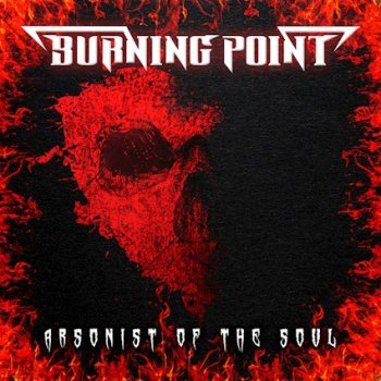 BURNING POINT - Arsonist Of The Soul (October 22, 2021)