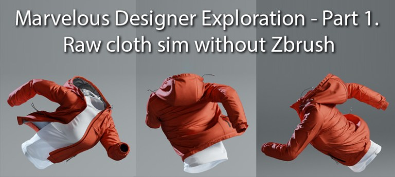 Marvelous Designer Exploration - Part 1. Raw cloth sim without Zbrush