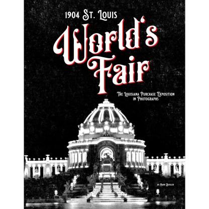 1904 St. Louis World's Fair: The Louisiana Purchase Exposition in Photographs