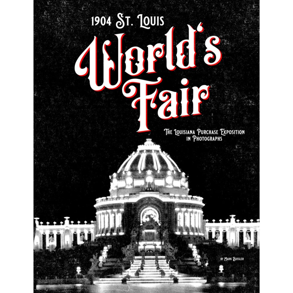1904 St. Louis World's Fair: The Louisiana Purchase Exposition in Photographs