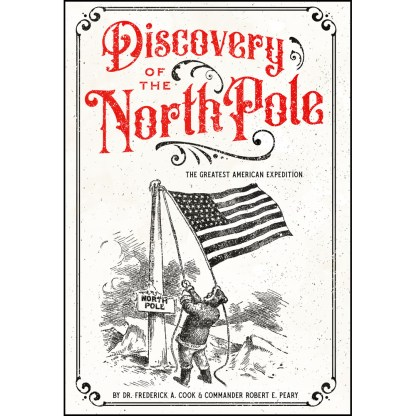 Discovery of the North Pole: The Greatest American Expedition