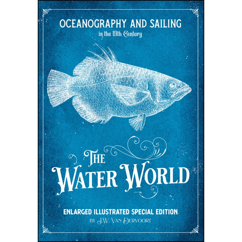 Oceanography and Sailing in the 19th Century: The Water World Enlarged Illustrated Special Edition