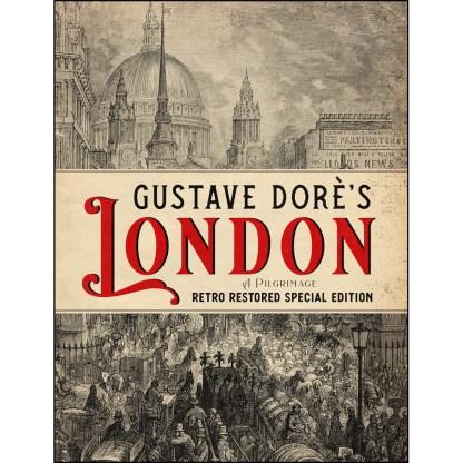 Gustave Doré's London: A Pilgrimage - Retro Restored Special Edition