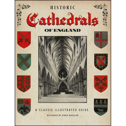 Historic Cathedrals of England: A Classic Illustrated Guide