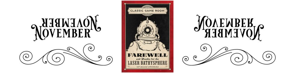 Classic Game Room: Farewell and Thanks for the Laser Bathysphere
