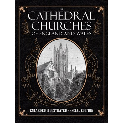 The Cathedral Churches of England and Wales: Enlarged Illustrated Special Edition