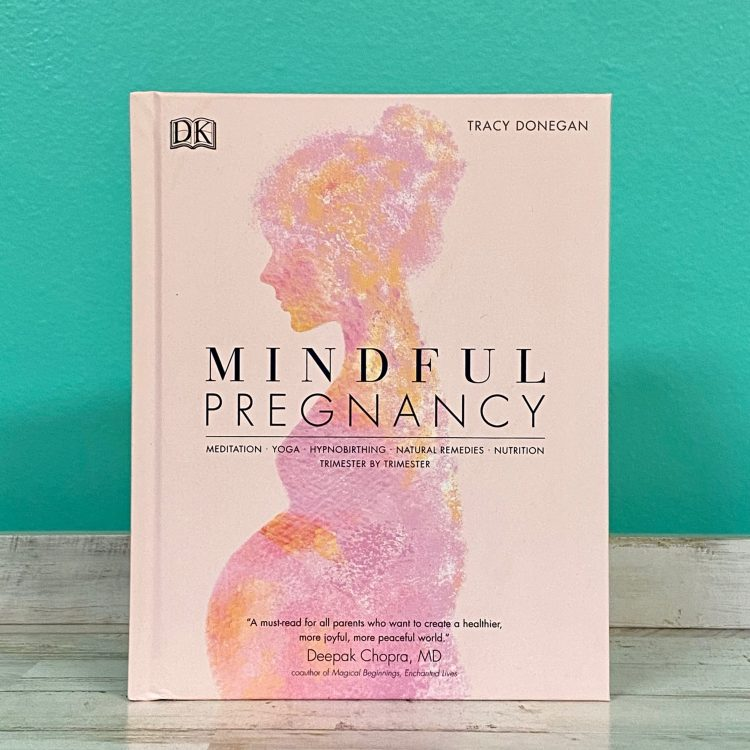 Mindful Pregnancy: Meditation, Yoga, Hypnobirthing, Natural Remedies and Nutrition - Trimester by Trimester