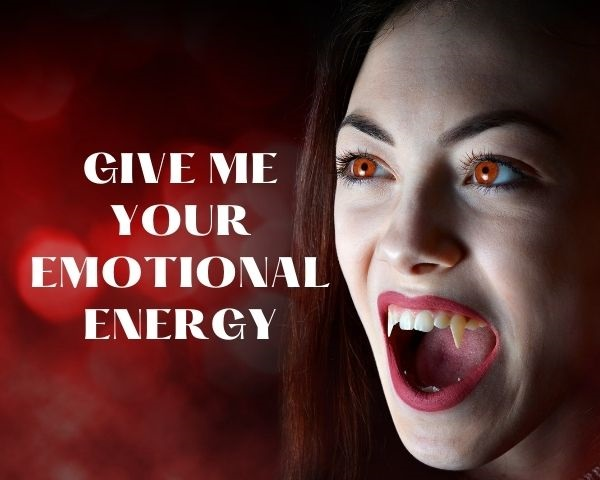 Emotional vampires drain your emotional energy