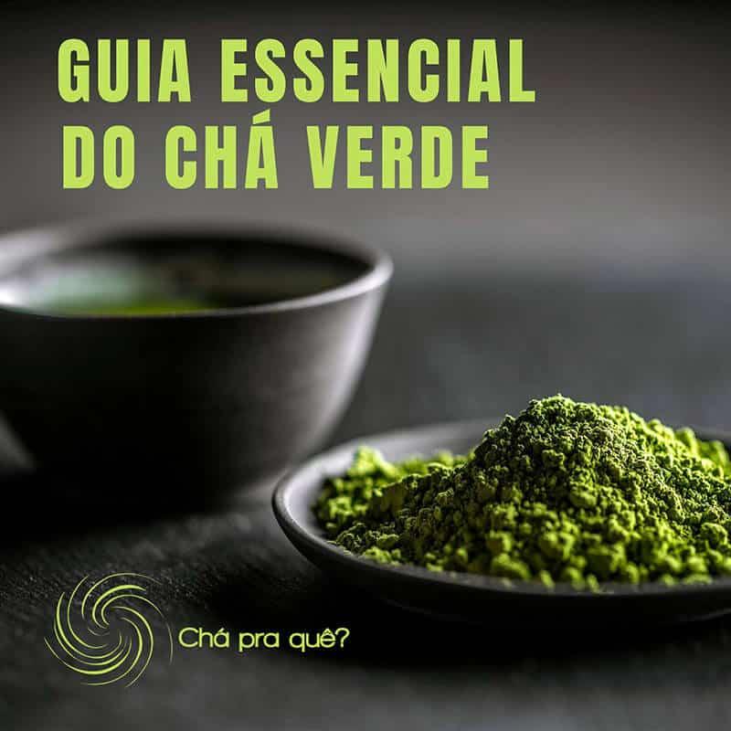 Guia Essencial do Chá Verde   Chá Pra Quê?
