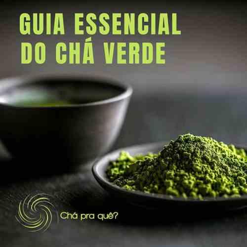 Guia Essencial do Chá Verde | Chá Pra Quê?