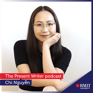 THE PRESENT WRITER PODCAST - CHI NGUYỄN