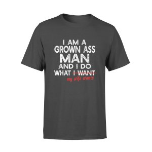I AM A GROWN ASS MAN AND I DO WHAT WHAT MY WIFE WANTS,GIFTS FOR HUSBAND, HUSBAND SHIRT, HUSBAND GIFTS,  FATHER'S DAY GIFT , PLUS SIZE SHIRT