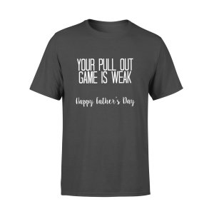 YOUR PULL-OUT GAME IS WEAK AF 2,GIFTS FOR HUSBAND, HUSBAND SHIRT, HUSBAND GIFTS,  FATHER'S DAY GIFT , PLUS SIZE SHIRT