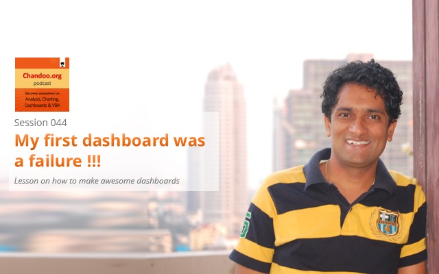My first dashboard was a failure and what did I learn from it - making awesome dashboards - Chandoo.org podcast - session 44