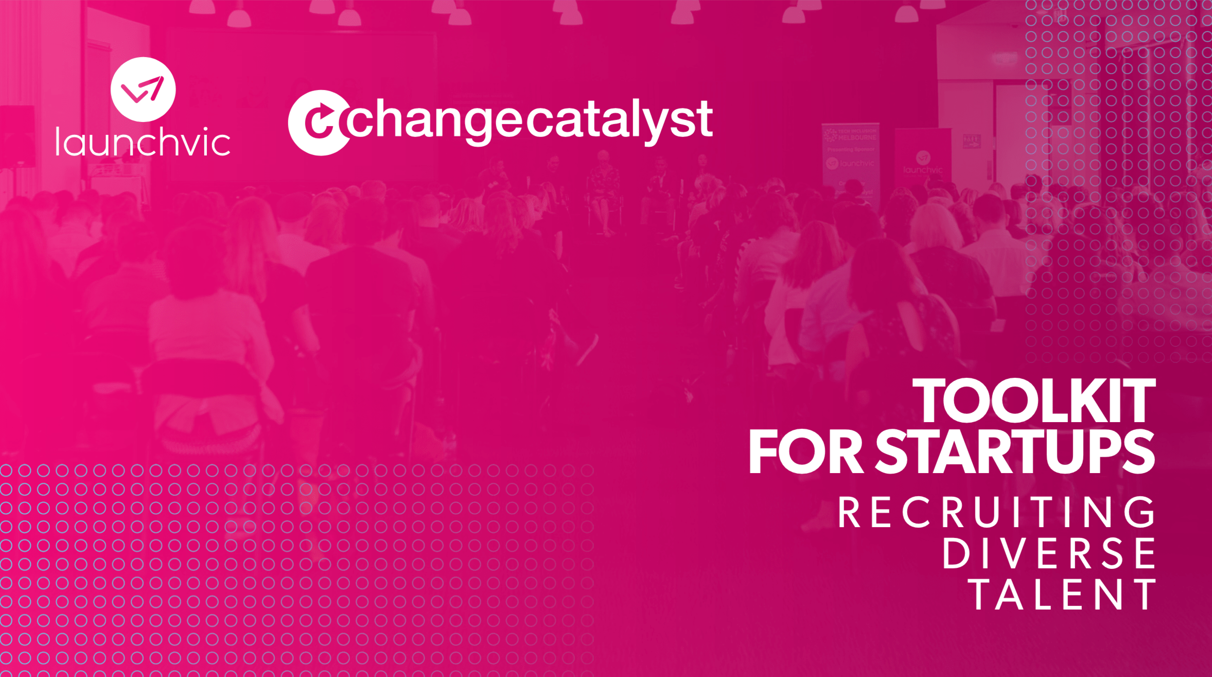 Change Catalyst and Launchvic Toolkit For Startups Recruiting Diverse Talent