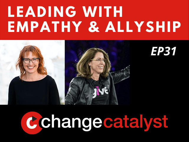 Leading With Empathy & Allyship promo with the Change Catalyst logo and photos of host Melinda Briana Epler, a White woman with red hair and glasses, and Kate Johnson, a White woman with brown hair, glasses, and leather jacket.