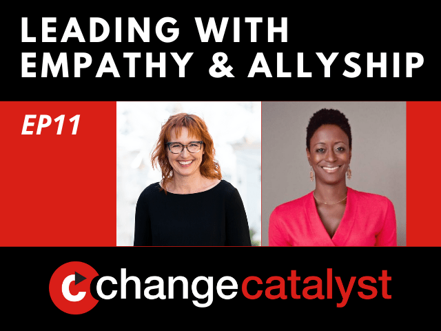 Leading With Empathy & Allyship promo with the Change Catalyst logo and photos of host Melinda Briana Epler, a White woman with red hair and glasses, and Tonya Lapido, a Black woman with short black hair and dangling earrings.