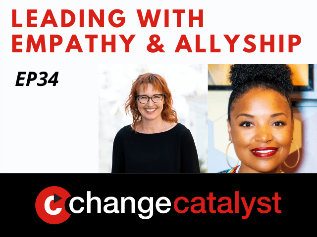 Leading With Empathy & Allyship promo with the Change Catalyst logo and photos of host Melinda Briana Epler, a White woman with red hair and glasses, and Margenett Moore-Roberts, a Black woman with a curly black bun and hoop earrings.
