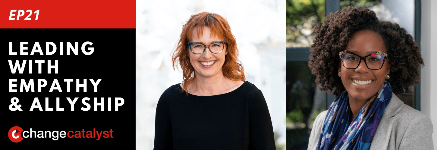 Leading With Empathy & Allyship promo with the Change Catalyst logo and photos of host Melinda Briana Epler, a White woman with red hair and glasses, and Adia Gooden, a Black woman with curly dark hair, glasses, and scarf.