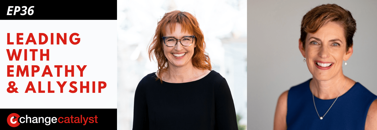 """Leading With Empathy & Allyship promo with Change Catalyst logo, photos of Melinda Briana Epler, a White woman with long red hair, and Karen Catlin, a White woman with short hair, and text reading """"Episode 36: Understanding Privilege & Using It To Create Change"""""""