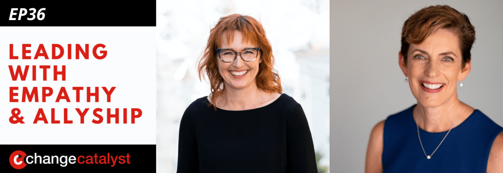 Leading With Empathy & Allyship promo with the Change Catalyst logo and photos of host Melinda Briana Epler, a White woman with red hair and glasses, and Karen Catlin, a White woman with short hair and blue top.