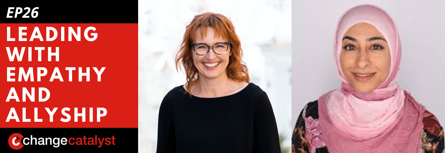 Leading With Empathy & Allyship promo with the Change Catalyst logo and photos of host Melinda Briana Epler, a White woman with red hair and glasses, and Muna Hussaini, an Indian-American woman wearing a headscarf.