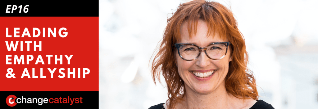 Leading With Empathy & Allyship promo with the Change Catalyst logo and photo of host Melinda Briana Epler, a White woman with red hair and glasses