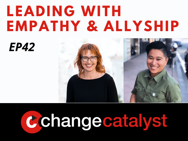 Leading With Empathy & Allyship promo with the Change Catalyst logo and photos of host Melinda Briana Epler, a White woman with red hair and glasses, and TDo, an Asian woman with short black hair and green shirt.