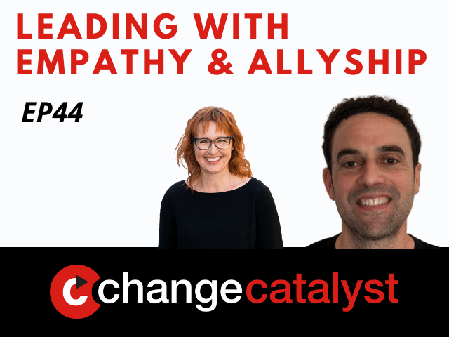 Leading With Empathy & Allyship promo with the Change Catalyst logo and photos of host Melinda Briana Epler, a White woman with red hair and glasses, and Jeremy Sussman, a White man with short black hair and a black shirt.