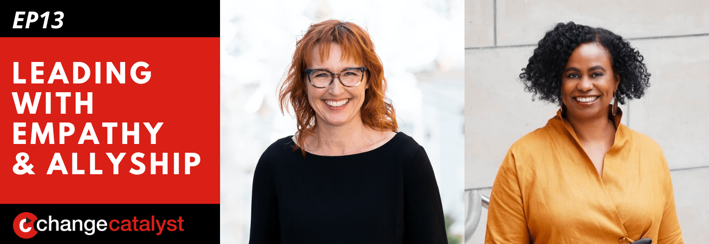 Leading With Empathy & Allyship promo with the Change Catalyst logo and photos of host Melinda Briana Epler, a White woman with red hair and glasses, and Brenda Darden Wilkerson, a Black woman with short Black hair and dangling earrings.