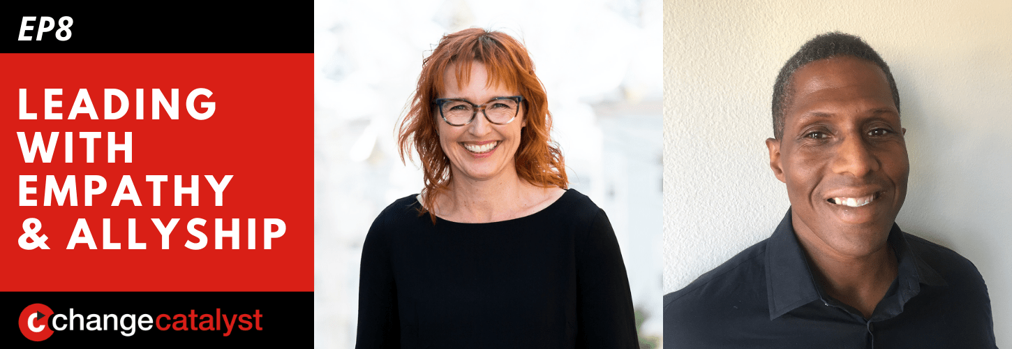 Leading With Empathy & Allyship promo with the Change Catalyst logo and photos of host Melinda Briana Epler, a White woman with red hair and glasses, and Michael Thomas, an African-American man with short black hair.