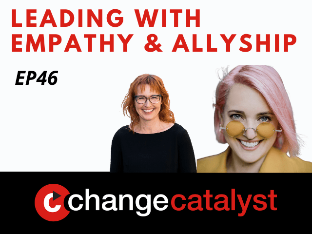 Leading With Empathy & Allyship promo with the Change Catalyst logo and photos of host Melinda Briana Epler, a White woman with red hair and glasses, and Aubrey Blanche, a Latina with pink hair, glasses, and yellow shirt.
