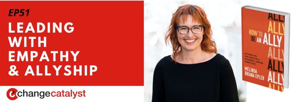 Leading With Empathy & Allyship promo with the Change Catalyst logo, a photo of host Melinda Briana Epler, a White woman with red hair, glasses, and black shirt.