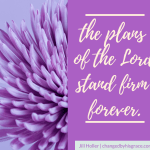 The plans of the Lord stand firm forever. We have nothing to fear when we trust in the sovereignty and faithfulness of God. He is our refuge and strength, the One we run to in times of trouble.