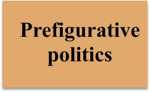 Slide says 'Prefigurative Politics'