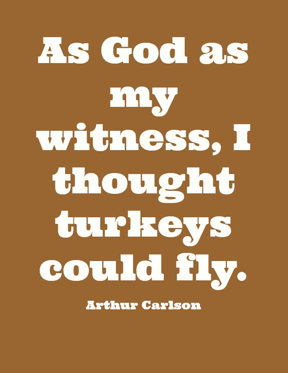 Poster saying As God is My Witness,I thought Turkeys Could Fly-Arthur Carlson
