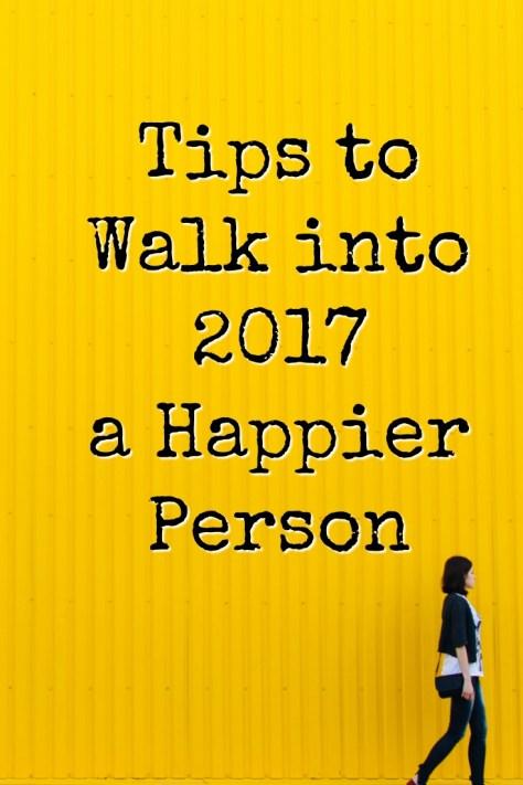 Tips to Walk into 2017 a Happier Person