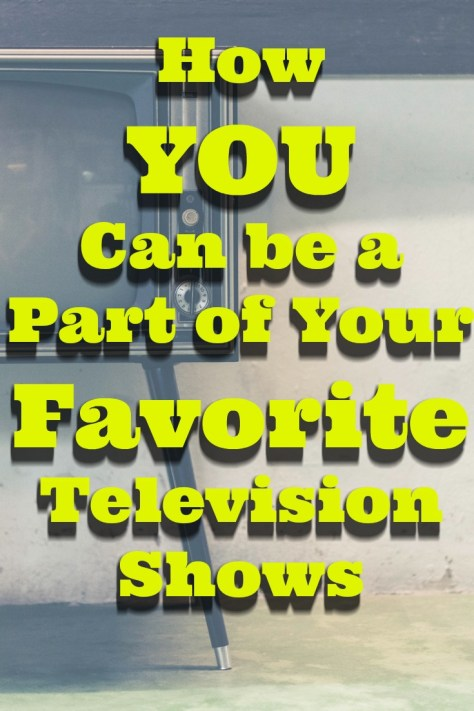 How You Can be a Part of Your Favorite Television Shows