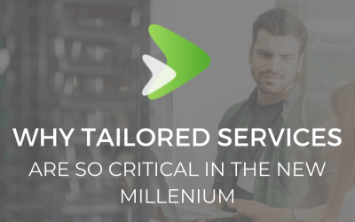 Why Tailored Services Are So Critical in the New Millennium