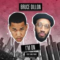 "NEW TUNE: BRUCE DILLON ""I'M ON"" FEATURING EARLLY MAC"