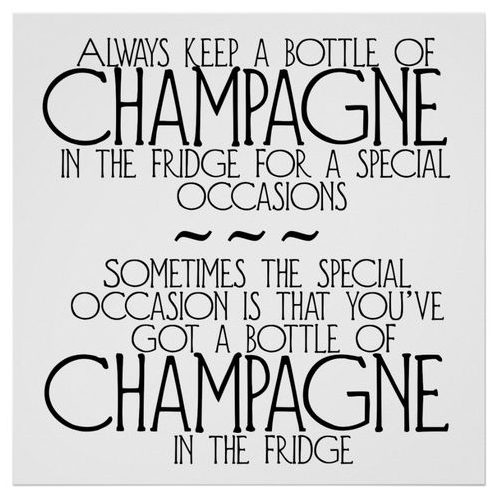 Always Keep a Bottle of Champagne in the Fridge for a Special Occasion... Quote