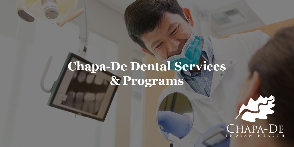 CHAPA-DE DENTAL SERVICES & PROGRAMS CHAPA-DE INDIAN HEALTH AUBURN GRASS VALLEY | MEDICAL CLINIC