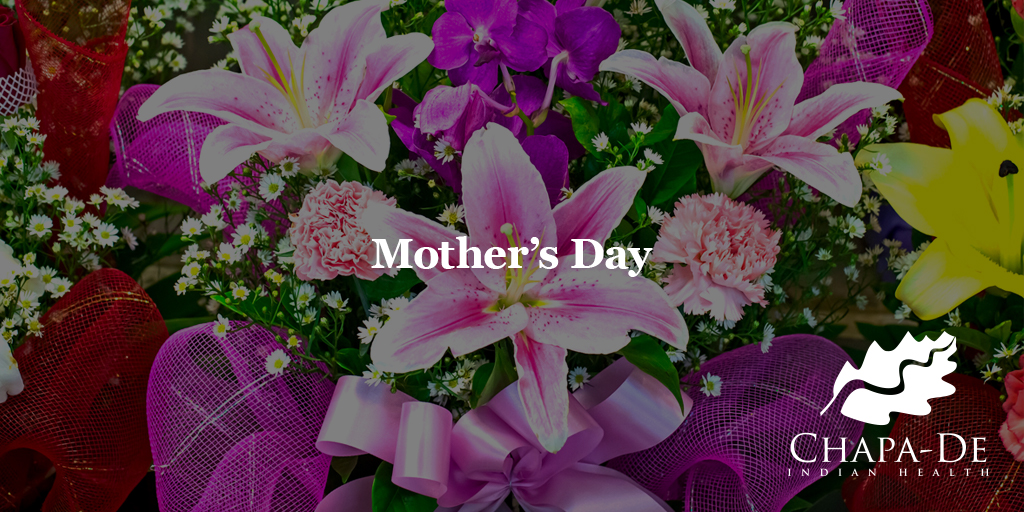 Mother's Day Chapa-De Indian Health Auburn Grass Valley   Medical Clinic