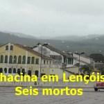 Chacina deixa seis mortos em Zona Rural de Lençóis