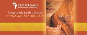 crossroads ladies group, twelve women of the bible, 12 women, lysa terkeurst
